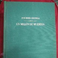 Libros de segunda mano: UN MILLON DE MUERTOS JOSE MARIA GIRONELLA FIRMADO POR EL AUTOR PRIMERA EDICION.50000 EJEMPLARES.. Lote 46595120