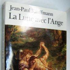 Libros de segunda mano: LA LUTTE AVEC L´ANGE - JEAN PAUL KAUFFMANN - EN FRANCES *. Lote 46647393