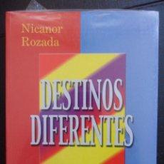 Libros de segunda mano: DESTINOS DIFERENTES. NICANOR ROZADA. AÑO 2000. RUSTICA. 17 X 24 CMS. 417 PAGINAS. 730 GRAMOS.. Lote 47138761