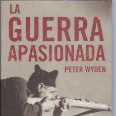 Libros de segunda mano: LA GUERRA APASIONADA, PETER WYDEN, EDS. MARTÍNEZ ROCA BCN 2000, HISTORIA NOVELADA DE LA GUERRA CIVIL. Lote 47293480