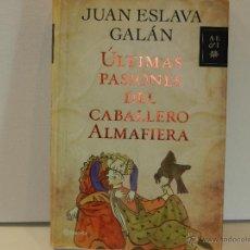 Libros de segunda mano: ULTIMAS PASIONES DEL CABALLERO ALMAFIERA - JUAN ESLAVA GALAN - PLANETA. Lote 215486522