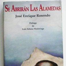 Libros de segunda mano: SE ABRIRÁN LAS ALAMEDAS - JOSÉ ENRIQUE ROSENDO - BIOGRAFÍA NOVELADA SALVADOR ALLENDE - CHILE - LIBRO. Lote 47545294