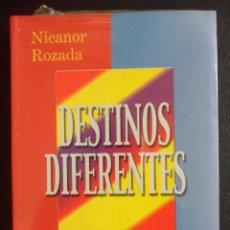 Libros de segunda mano: DESTINOS DIFERENTES. NICANOR ROZADA. AÑO 2000. RUSTICA. 17 X 24 CMS. 417 PAGINAS. 730 GRAMOS.. Lote 47956622