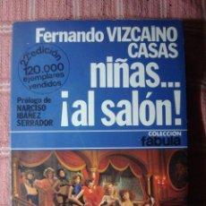Libros de segunda mano: NIÑAS ....AL SALON !-FERNANDO VIZCAINO CASAS. Lote 48694910