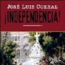 Libros de segunda mano: ¡INDEPENDENCIA! (2005) - JOSÉ LUIS CORRAL - ISBN: 9788435060776. Lote 48705319