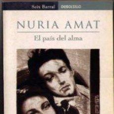 Libros de segunda mano: EL PAÍS DEL ALMA (2005) - NURIA AMAT - ISBN: 9788484503521. Lote 48718797