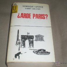 Libros de segunda mano: ¿ ARDE PARIS? . DOMINIQUE LAPIERRE - LARRY COLLINS. Lote 49161112