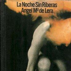 Libros de segunda mano: LA NOCHE SIN RIBERAS - ANGEL Mª DE LERA - EDITORIAL ARGOS VERGARA - 1ª EDICIÓN - 1976. Lote 49464782