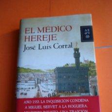 Libros de segunda mano: LIBRO EL MEDICO HEREJE, DE JOSÉ LUIS CORRAL. NUEVO 2013. Lote 49758642