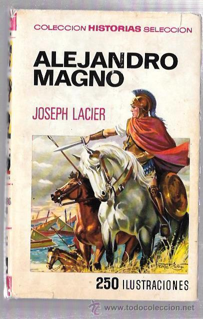 ALEJANDRO MAGNO. JOSEPH LACIER. EDITORIAL BRUGUERA. 1973 (Libros de Segunda Mano (posteriores a 1936) - Literatura - Narrativa - Novela Histórica)
