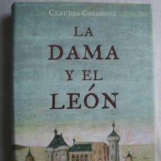 Libros de segunda mano: LA DAMA Y EL LEÓN. CASANOVA, CLAUDIA. 2006. Lote 50392836