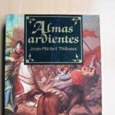Libros de segunda mano: ALMAS ARDIENTES THIBAUX, JEAN-MICHEL . Lote 50661621