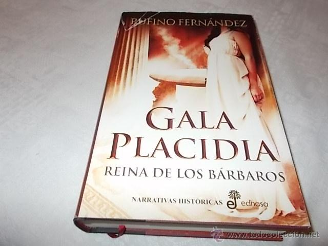 GALA PLACIDIA REINA DE LOS BÁRBAROS (Libros de Segunda Mano (posteriores a 1936) - Literatura - Narrativa - Novela Histórica)