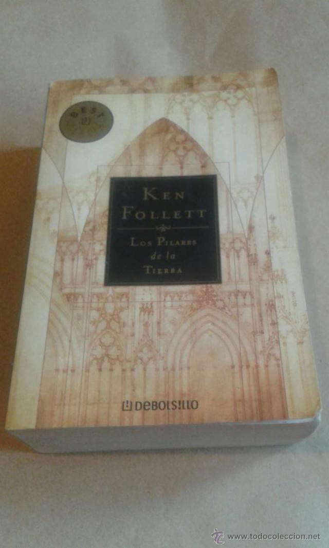 LOS PILARES DE LA TIERRA. KEN FOLLET (Libros de Segunda Mano (posteriores a 1936) - Literatura - Narrativa - Novela Histórica)
