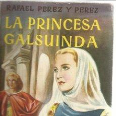 Libros de segunda mano: LA PRINCESA GALSUINDA RAFAEL PÉREZ Y PÉREZ. EDITORIAL JUVENTUD. BARCELONA. 1954. Lote 51420276