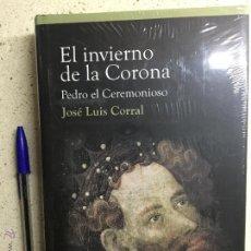 Libros de segunda mano: EL INVIERNO DE LA CORONA. PEDRO EL CEREMONIOSO - JOSÉ LUIS CORRAL. Lote 51513372