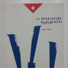 Libros de segunda mano: LA REVOLUCIÓN DE LOS MACHETES. CUBA 1898 - JAVIER TOMÉ - ED. CELARAYN. Lote 52945187
