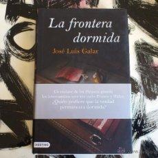 Libros de segunda mano: LA FRONTERA DORMIDA - JOSÉ LUIS GALAR - LIBRO - DESTINO - PRIMERA EDICION ENERO 2008. Lote 57154012