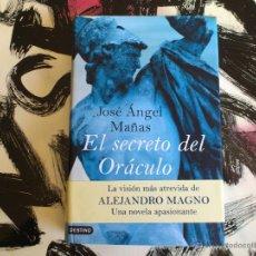 Libros de segunda mano: EL SECRETO DEL ORÁCULO - JOSÉ ÁNGEL MAÑAS - LIBRO - DESTINO - ALEJANDRO MAGNO - PRIMERA ED. 2007. Lote 53143981
