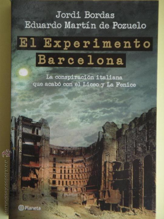 EL EXPERIMENTO BARCELONA (LA CONSPIRACIO QUE ACABO CON EL LICEO) - JORDI BORDAS - 2011, 1ª EDICION (Libros de Segunda Mano (posteriores a 1936) - Literatura - Narrativa - Novela Histórica)