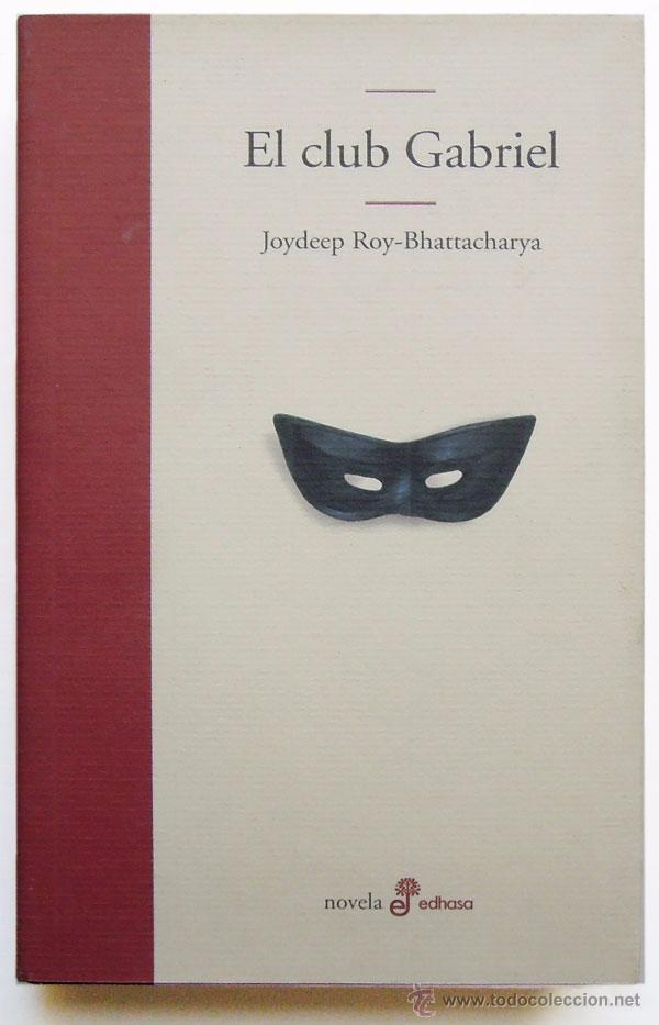 JOYDEEP ROY-BHATTACHARYA - EL CLUB GABRIEL - EDHASA LITERARIA (1ª ED. 2003) (Libros de Segunda Mano (posteriores a 1936) - Literatura - Narrativa - Novela Histórica)