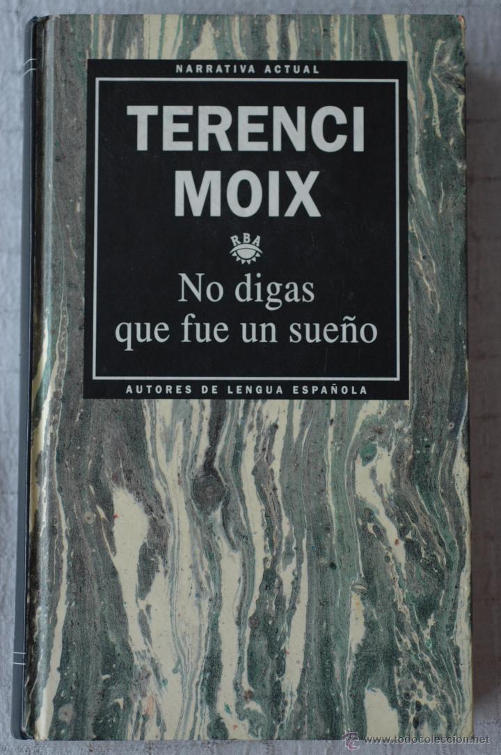 NO DIGAS QUE FUE UN SUEÑO, POR TERENCI MOIX (Libros de Segunda Mano (posteriores a 1936) - Literatura - Narrativa - Novela Histórica)