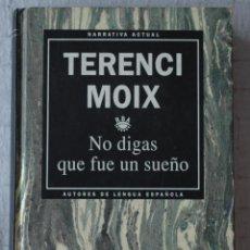 Libros de segunda mano: NO DIGAS QUE FUE UN SUEÑO, POR TERENCI MOIX. Lote 53840442