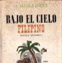 Libros de segunda mano: ALCALÁ LÓPEZ : BAJO EL CIELO FILIPINO (JUVENTUD, 1943) PRIMERA EDICIÓN. Lote 54656064