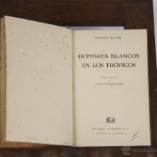 Libros de segunda mano: 6373- HOMBRES BLANCOS EN LOS TROPICOS. ERLING BACHE. EDIT. JUVENTUD. 1942.. Lote 49554029