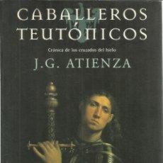 Libros de segunda mano: CABALLEROS TEUTÓNICOS. J. G. ATIENZA. EDICIONES MARTÍNEZ ROCA. BARCELONA. 1999. Lote 55314996
