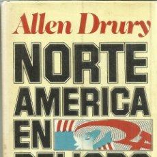 Libros de segunda mano: NORTE AMÉRICA EN PELIGRO. ALLE DRURY. EDITORIAL GRIJALBO. BARCELONA. 1976. Lote 55393123