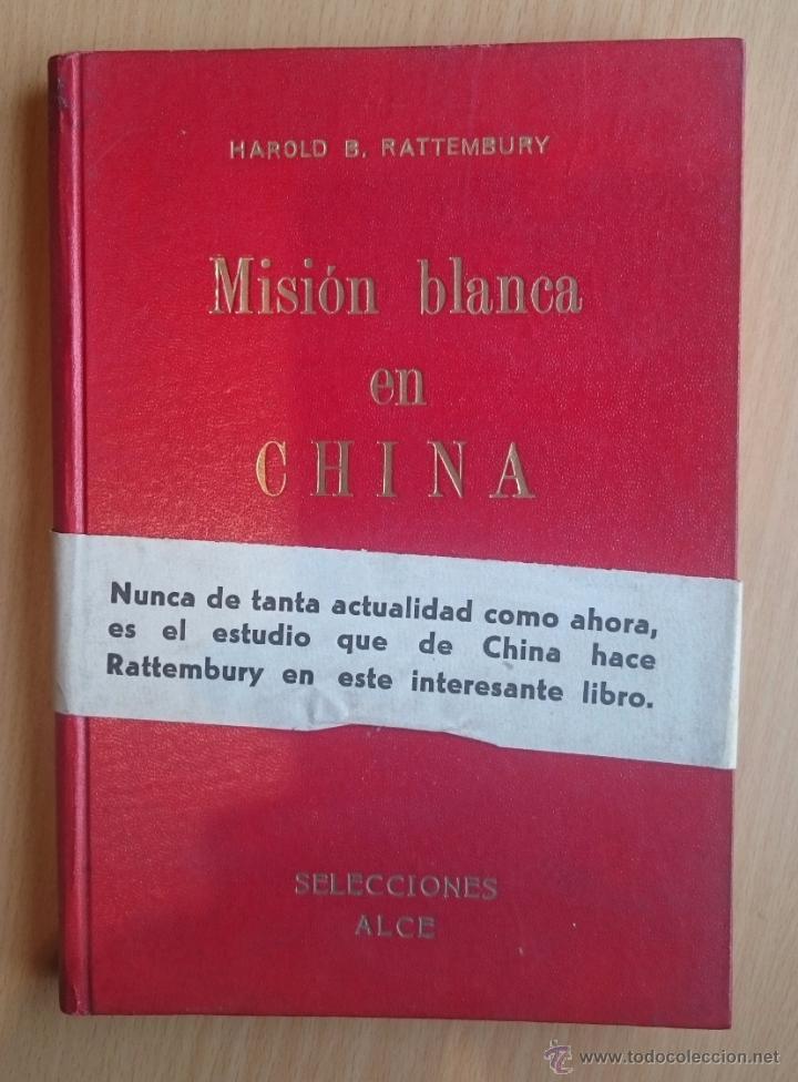 MISION BLANCA EN CHINA - HAROLD B. RATTEMBURY (Libros de Segunda Mano (posteriores a 1936) - Literatura - Narrativa - Novela Histórica)