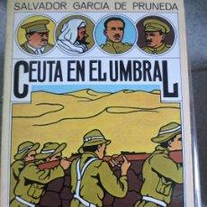 Libros de segunda mano: CEUTA EN EL UMBRAL SALVADOR GARCIA DE PRUNEDA EDIT ARGOS AÑO 1977. Lote 55900121