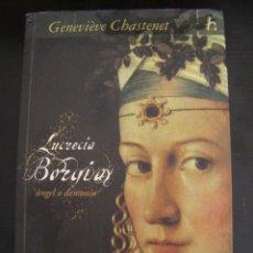 Libros de segunda mano: LUCRECIA BORGIA: ANGEL O DEMONIO. GENEVIEVE CHASTENET. PRIMERA EDICION.. Lote 56237062