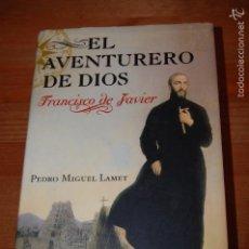 Libros de segunda mano: EL AVENTURERO DE DIOS. FRANCISCO DE JAVIER. PEDRO MIGUEL LAMET. Lote 56471871