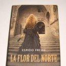 Libros de segunda mano: ESPIDO FREIRE. LA FLOR DEL NORTE. RMT74518. . Lote 56588347