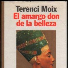 Libros de segunda mano: EL AMARGO DON DE LA BELLEZA - TERENCI MOIX *. Lote 57033030