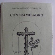 Libros de segunda mano: CONTRAMILAGRO--JOSE MANUEL SANCHEZ GARCIA--1994. Lote 57081918