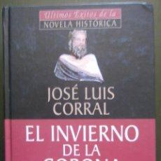 Libros de segunda mano: EL INVIERNO DE LA CORONA - JOSÉ LUIS CORRAL. Lote 57091946
