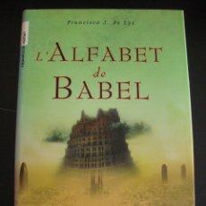 Libros de segunda mano: L´ ALFABET DE BABEL. FRANCISCO J. DE LYS. EN CATALAN ( CATALA). ROCA 2008.. Lote 57439237