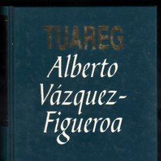 Libros de segunda mano: TUAREG - ALBERTO VAZQUEZ-FIGUEROA *. Lote 57469517