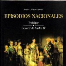 Libros de segunda mano: EPISODIOS NACIONALES - VOLUMEN 1 - TRAFALGAR Y LA CORTE DE CARLOS IV . Lote 57559084