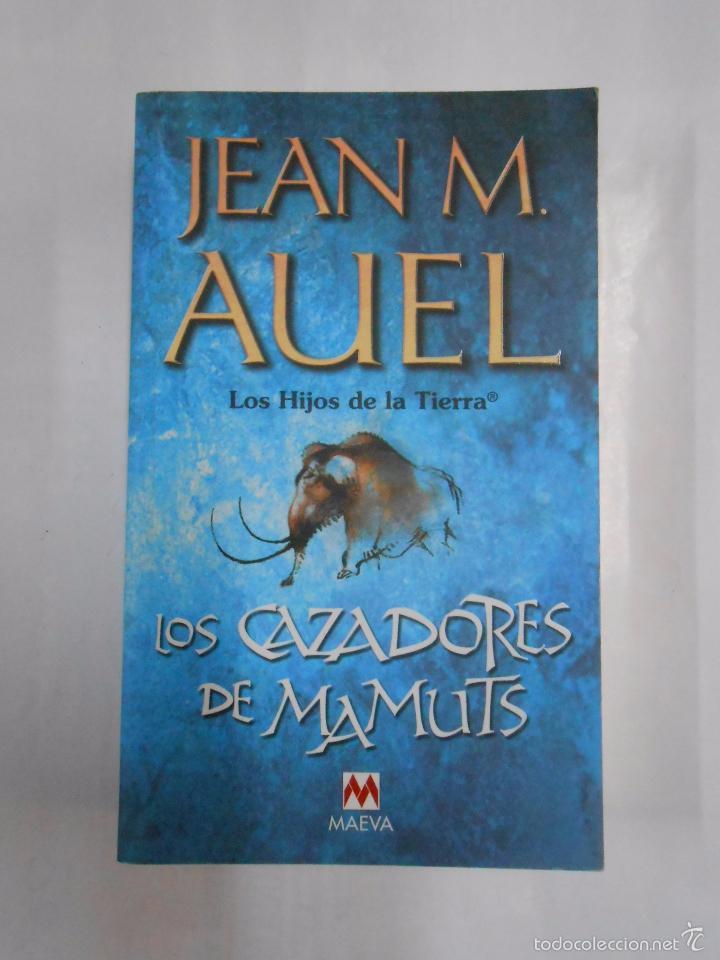 LOS HIJOS DE LA TIERRA. - JEAN M. AUEL. - LOS CAZADORES DE MAMUTS. TDK283 (Libros de Segunda Mano (posteriores a 1936) - Literatura - Narrativa - Novela Histórica)