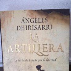 Libros de segunda mano: LA ARTILLERA. ANGELES DE IRISARRI. LA LUCHA DE ESPAÑA POR LA LIBERTAD. 2009 PRIMERA EDICION.. Lote 57842402