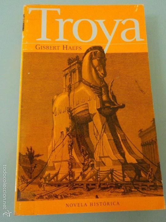TROYA - GISBERT HAEFS - NOVELA HISTÓRICA - (Libros de Segunda Mano (posteriores a 1936) - Literatura - Narrativa - Novela Histórica)