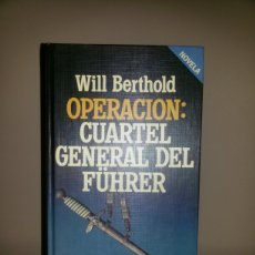 Libros de segunda mano: OPERACION: CUARTEL GENERAL DEL FŰHRER / WILL BERTHOLD / 1984. Lote 58160910