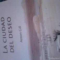Libros de segunda mano: LA CIUDAD DEL DESEO. ANTON GILL. Lote 58258267