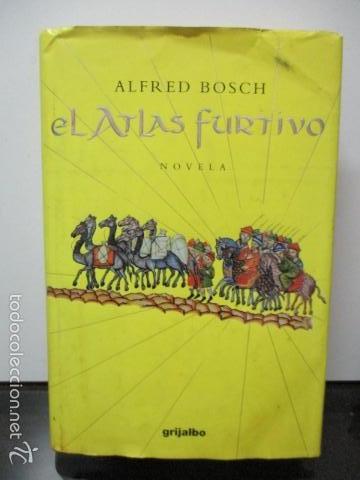 EL ATLAS FURTIVO - ALFRED BOSCH - GRIJALBO (Libros de Segunda Mano (posteriores a 1936) - Literatura - Narrativa - Novela Histórica)