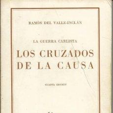 Libros de segunda mano: LOS CRUZADOS DE LA CAUSA. LA GUERRA CARLISTA. CARLISMO - VALLE-INCLÁN, RAMÓN MARÍA. AUSTRAL 1969. Lote 58330477