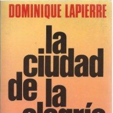 Libros de segunda mano: DOMINIQUE LAPIERRE, LA CIUDAD DE LA ALEGRÍA. PLANETA-SEIX BARRAL, 5ª EDICIÓN OCTUBRE 1985. Lote 58780836